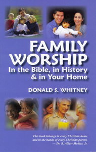 Family Worship: In the Bible, in History & in Your Home [Paperback] by Whitney, Donald S.